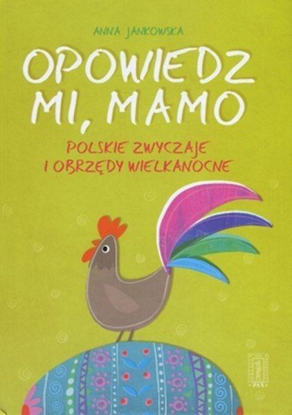Opowiedz mi, Mamo - polskie zwyczaje i obrzędy wielkanocne okładka